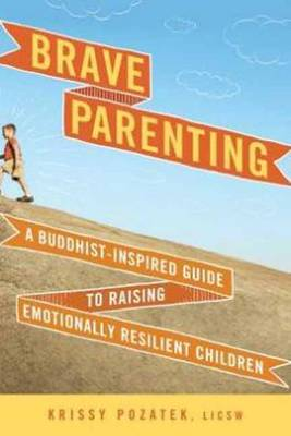 Brave Parenting: A Buddhist-Inspired Guide to Raising Emotionally Resilient Children (Paperback)