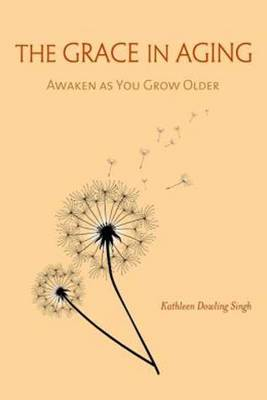 The Grace in Aging: Awaken as You Grow Older (Paperback)