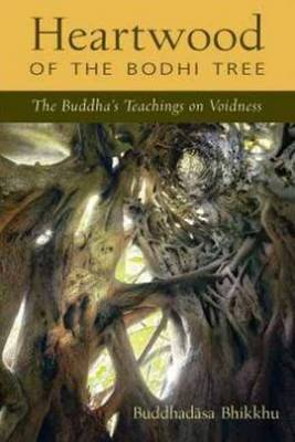 Heartwood of the Bodhi Tree: The Buddha's Teachings on Voidness (Paperback)