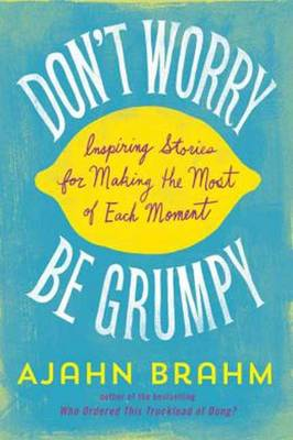Don't Worry, be Grumpy: Inspiring Stories for Making the Most of Each Moment (Paperback)