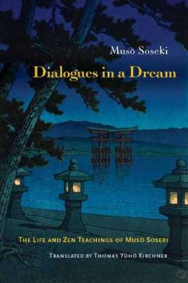 Dialogues in a Dream: The Life and Zen Teachings of Muso Soseki (Paperback)