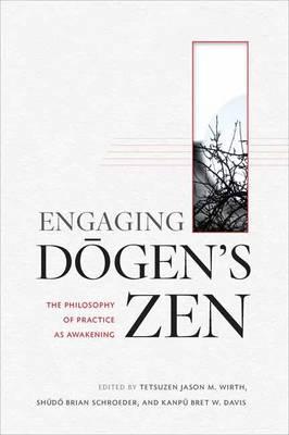 Engaging Dogen's Zen: The Philosophy of Practice as Awakening (Paperback)