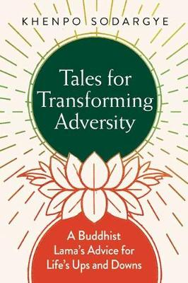 Tales for Transforming Adversity: A Buddhist Lama's Advice for Life's Ups and Downs (Paperback)