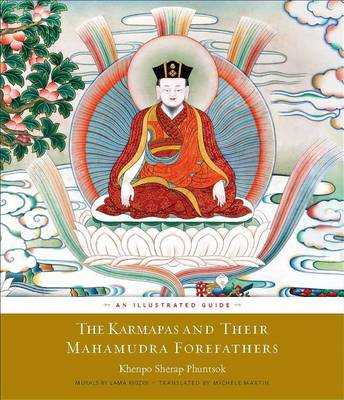 The Karmapas and Their Mahamudra Forefathers: An Illustrated Guide (Paperback)