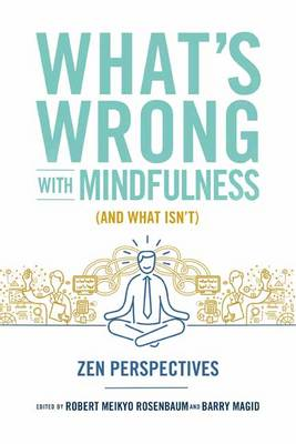 What's Wrong with Mindfulness: Zen Perspectives (Paperback)