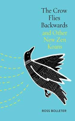 The Crow Flies Backwards and Other New Zen Koans (Paperback)