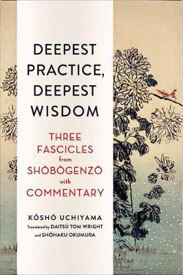 Deepest Practice, Deepest Wisdom: Three Fascicles from Shobogenzo with Commentary (Paperback)