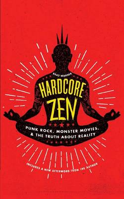 Hardcore Zen: Punk Rock, Monster Movies, and the Truth About Reality (Paperback)