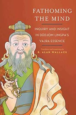 Fathoming the Mind: Inquiry and Insight in Dudjom Lingpa's Vajra Essence (Paperback)