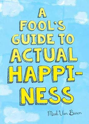 A Fool's Guide to Actual Happiness (Paperback)
