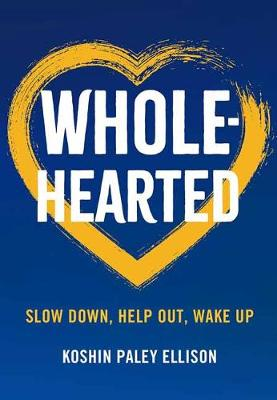 Wholehearted: Slow Down, Help Out, Wake Up (Paperback)