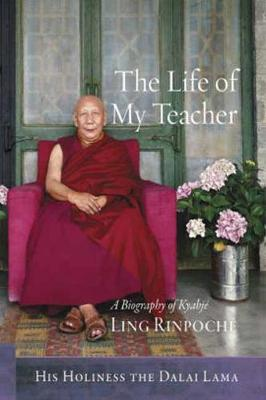 The Life of My Teacher: A Biography of Kyabje Ling Rinpoche (Paperback)