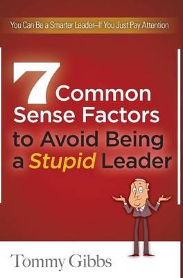 7 Common Sense Factors to Avoid Being a Stupid Leader (Hardback)