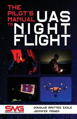 The Pilot's Manual to Uas Night Flight: Learn How to Fly Your Uav / Suas at Night - Legally, Safely and Effectively! (Paperback)