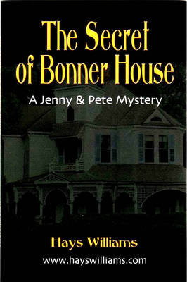 THE Secret of Bonner House: Another Story of Adventure and Friendship for Kids Who Love Dogs, Ghosts, Angels and Best Friends - A Jenny & Pete Mystery (Paperback)