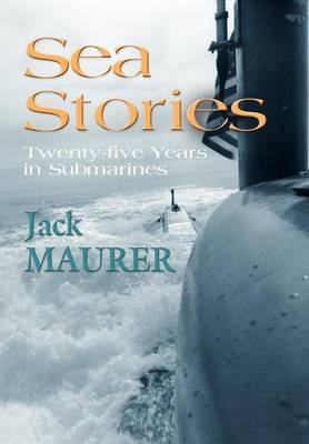 Sea Stories: Twenty-Five Years in Submarines (Hardback)
