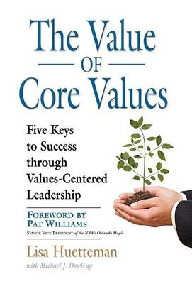 THE Value of Core Values: Five Keys to Success Through Values-Centered Leadership (Hardback)