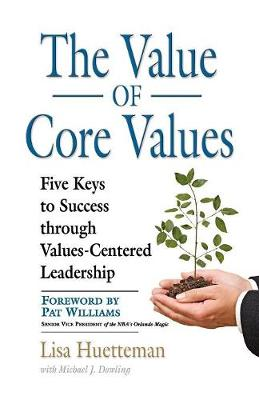 THE Value of Core Values: Five Keys to Success Through Values-Centered Leadership (Paperback)