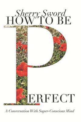 How to be Perfect: A Conversation With Super-Conscious Mind (Paperback)