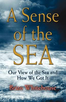 A Sense of the Sea: Our View of the Sea and How We Got It (Paperback)