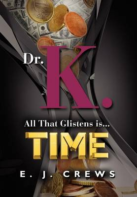 DR. K. - All That Glistens Is...Time (Hardback)