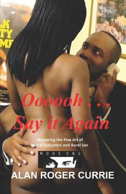 Oooooh ... Say it Again: Mastering the Fine Art of Verbal Seduction and Aural Sex (Paperback)