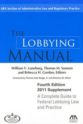 The Lobbying Manual: A Complete Guide to Federal Lobbying Law and Practice 2011 Supplement (Paperback)