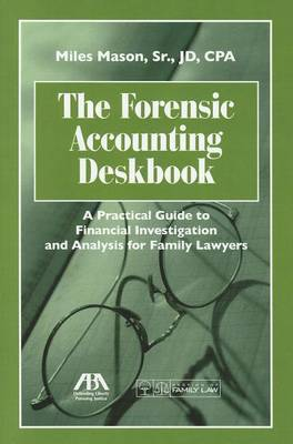 The Forensic Accounting Deskbook: A Practical Guide to Financial Investigation and Analysis for Family Lawyers