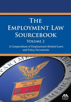 The Employment Law Sourcebook, Volume 2: A Compendium of Employment-Related Laws and Policy Documents (Paperback)