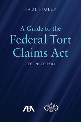 A Guide to the Federal Tort Claims Act (Paperback)