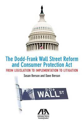 The Dodd-Frank Wall Street Reform and Consumer Protection Act: From Legislation to Implementation to Litigation (Paperback)