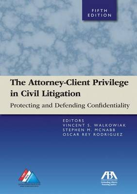 The Attorney-Client Privilege in Civil Litigation: Practicing and Defending Confidentiality (Paperback)