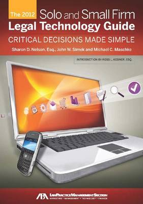 The 2012 Solo and Small Firm Legal Technology Guide: Critical Decisions Made Simple (Paperback)