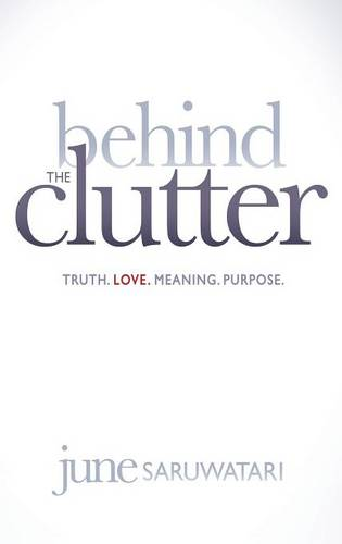 Behind the Clutter: Truth. Love. Meaning. Purpose. (Hardback)
