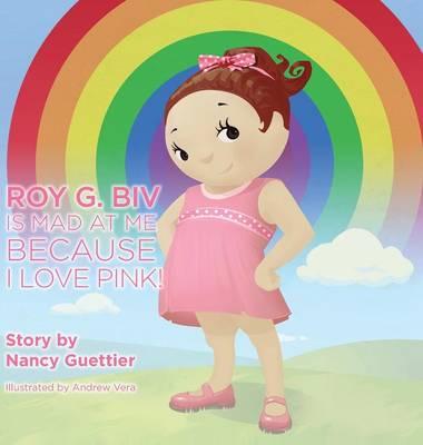 Roy G. Biv Is Mad at Me Because I Love Pink (Hardback)