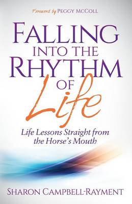 Falling Into the Rhythm of Life: Life Lessons Straight from the Horse's Mouth (Paperback)