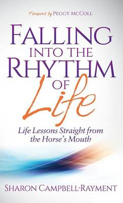 Falling Into the Rhythm of Life: Life Lessons Straight From the Horse's Mouth (Hardback)