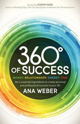 360 Degrees of Success: Money, Relationships, Energy, Time: The 4 Essential Ingredients to Create Personal and Professional Success in Your Life (Paperback)