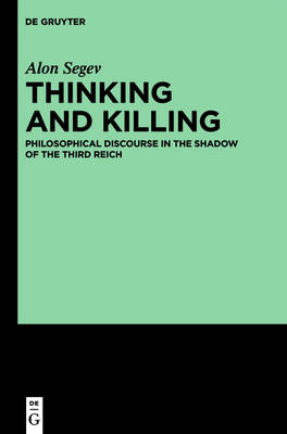 Thinking and Killing: Philosophical Discourse in the Shadow of the Third Reich