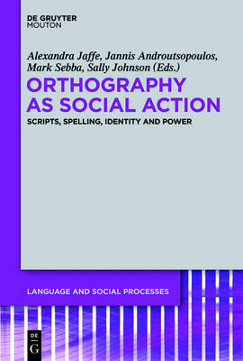 Orthography as Social Action: Scripts, Spelling, Identity and Power - Language and Social Processes [LSP] (Hardback)