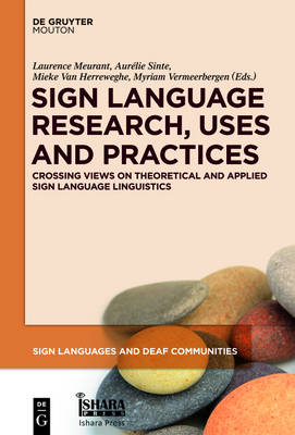Sign Language Research, Uses and Practices: Crossing Views on Theoretical and Applied Sign Language Linguistics - Sign Languages and Deaf Communities [SLDC] (Hardback)