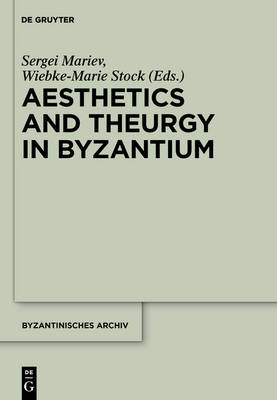 Aesthetics and Theurgy in Byzantium - Byzantinisches Archiv 25