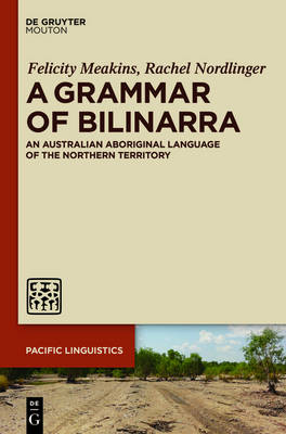 A Grammar of Bilinarra: An Australian Aboriginal Language of the Northern Territory - Pacific Linguistics [PL] (Hardback)