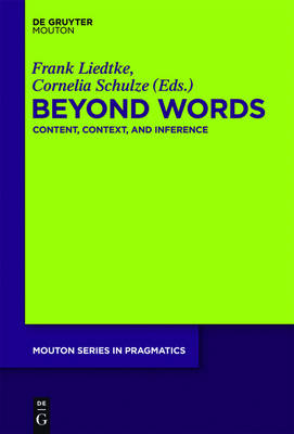 Beyond Words: Content, Context, and Inference - Mouton Series in Pragmatics [MSP] 15