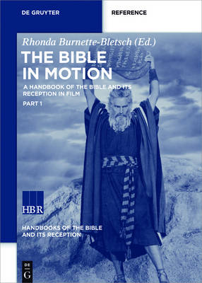 The Bible in Motion: A Handbook of the Bible and Its Reception in Film - Handbooks of the Bible and Its Reception (HBR) 2