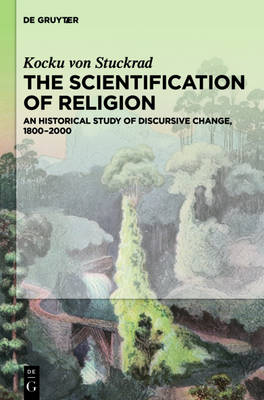 The Scientification of Religion: An Historical Study of Discursive Change, 1800-2000