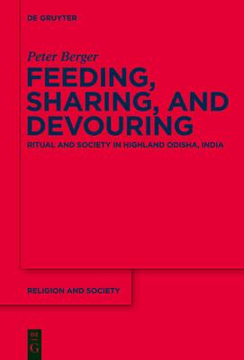 Feeding, Sharing, and Devouring: Ritual and Society in Highland Odisha, India - Religion and Society 59 (Hardback)