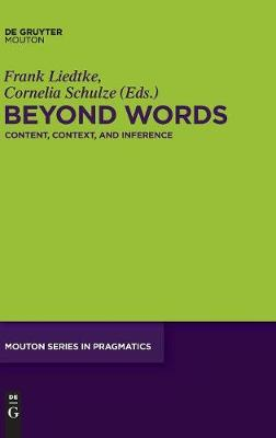 Beyond Words: Content, Context, and Inference - Mouton Series in Pragmatics [MSP] 15 (Hardback)