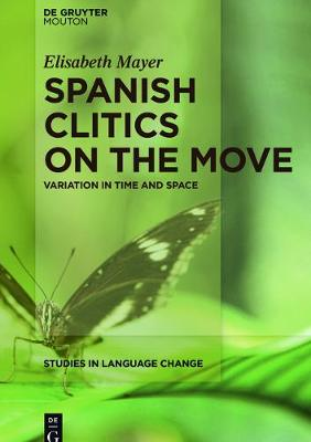 Spanish Clitics on the Move: Variation in Time and Space - Studies in Language Change [SLC] 14