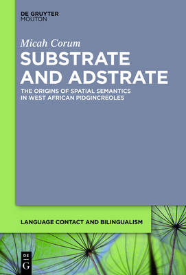Substrate and Adstrate: The Origins of Spatial Semantics in West African Pidgincreoles - Language Contact and Bilingualism [LCB] 10